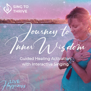 Journey-to-Inner-Wisdom-activation-sing-to-thrive-julia-williamson-healing-motivational-self-awareness-guided-healing-meditation-connection-to-intuition-mindfullness-stillness-live-happiness-300x