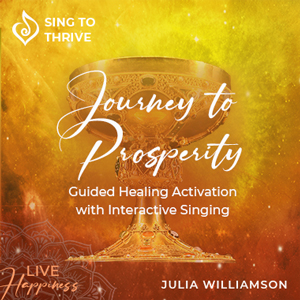 Journey-to-prosperity-activation-manifestation-rewire-the-brain-sing-to-thrive-julia-williamson-guided-healing-self-awareness-intuition-live-happiness-300